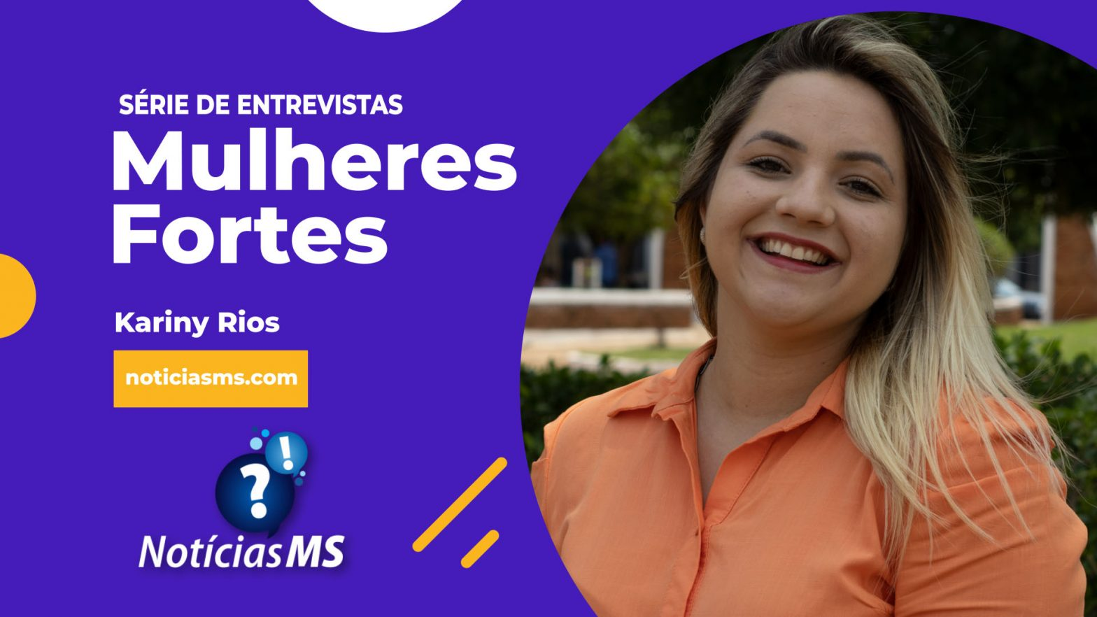 A série Mulheres Fortes voltou com entrevista exclusiva com Kariny Rios que participou das eleições 2020